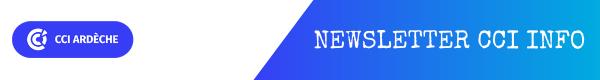 NEWSLETTER CCI                                                 informations aux                                                 entreprises d'Ardèche